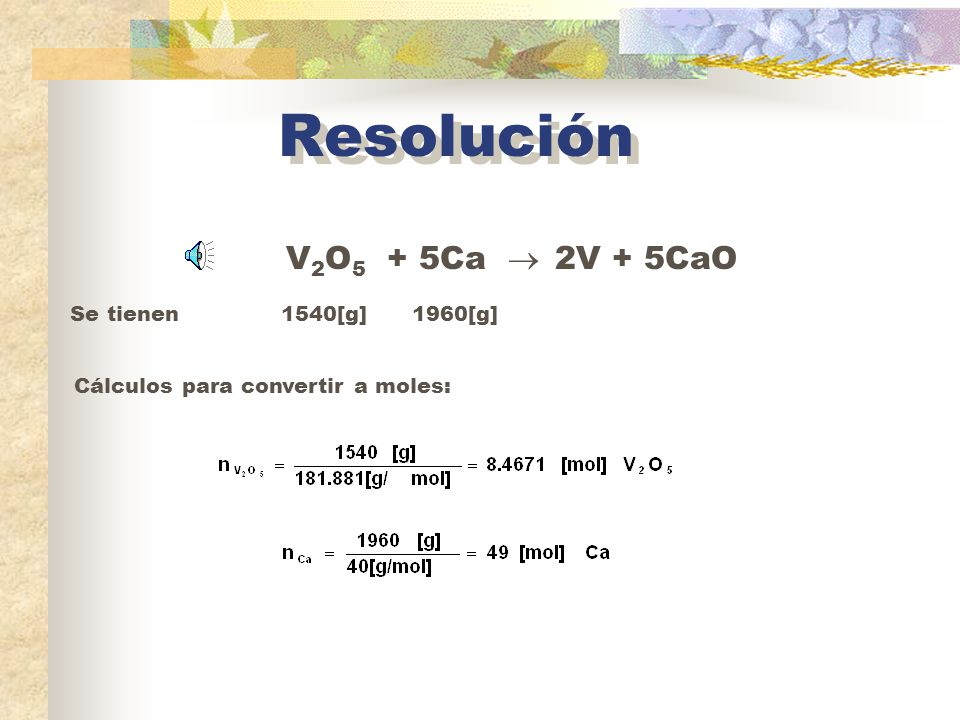 Resolución V2O5 + 5Ca  2V + 5CaO Se tienen 1540[g] 1960[g]